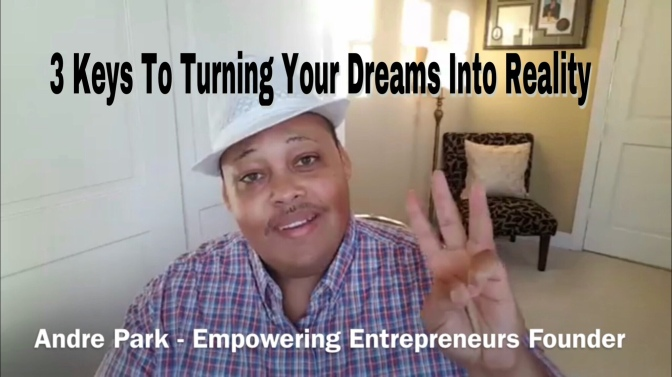 3 Keys To Turning Your Dreams To Reality