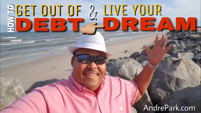 How To Get Out Of Debt and Live Your Dreams